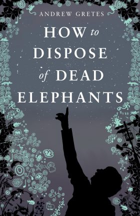 How to Dispose of Dead Elephants by Andrew Gretes