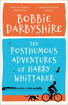 The Posthumous Adventures of Harry Whittaker by Bobbie Darbyshire