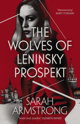 The Wolves of Leninsky Prospekt by Sarah Armstrong