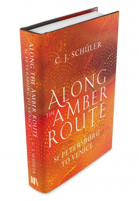 Along the Amber Route by C.J. Schüler