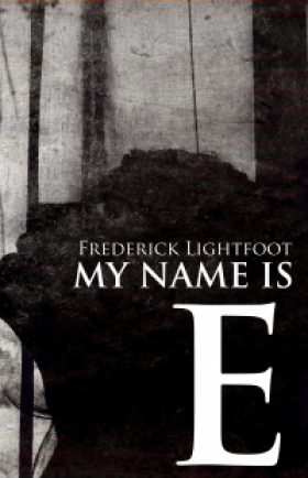 My Name is E by Frederick Lightfoot