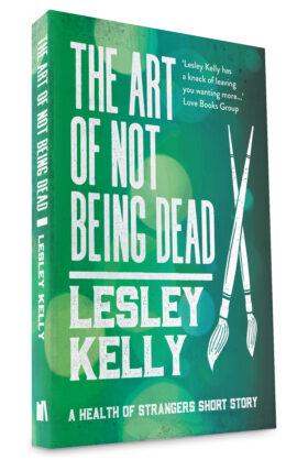 The Art of Not Being Dead by Lesley Kelly