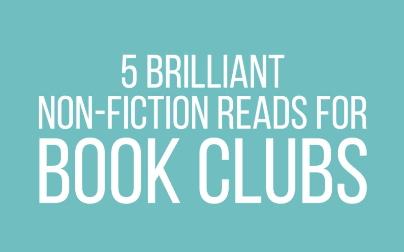 5 Brilliant Non Fiction Reads for Book Clubs