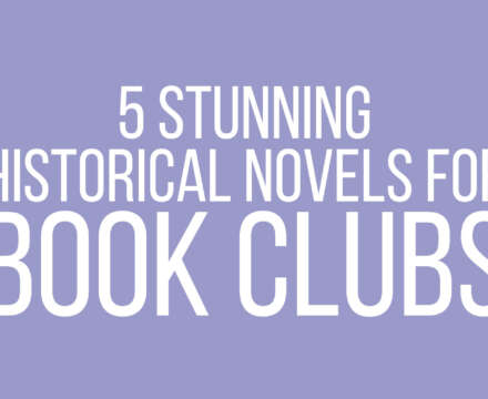 5 Stunning Historical Novels for Book Clubs