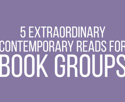 5 Extraordinary Contemporary Reads for Book Groups
